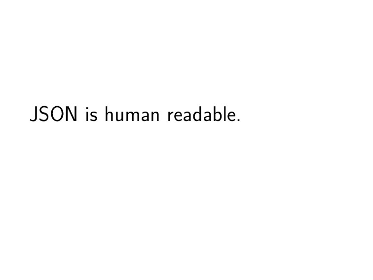 JSON is human readable.