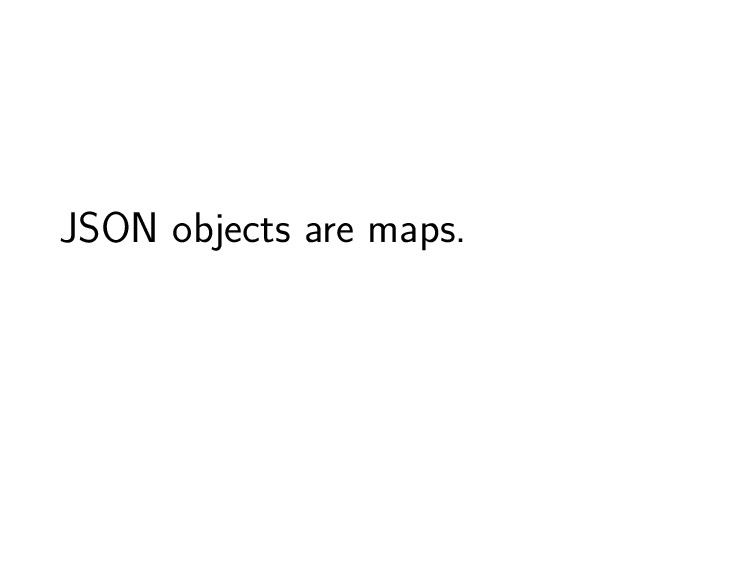 JSON objects are maps.