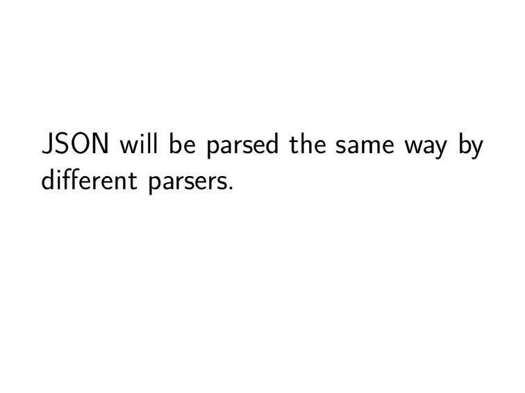 JSON will be parsed the same way by different pa...