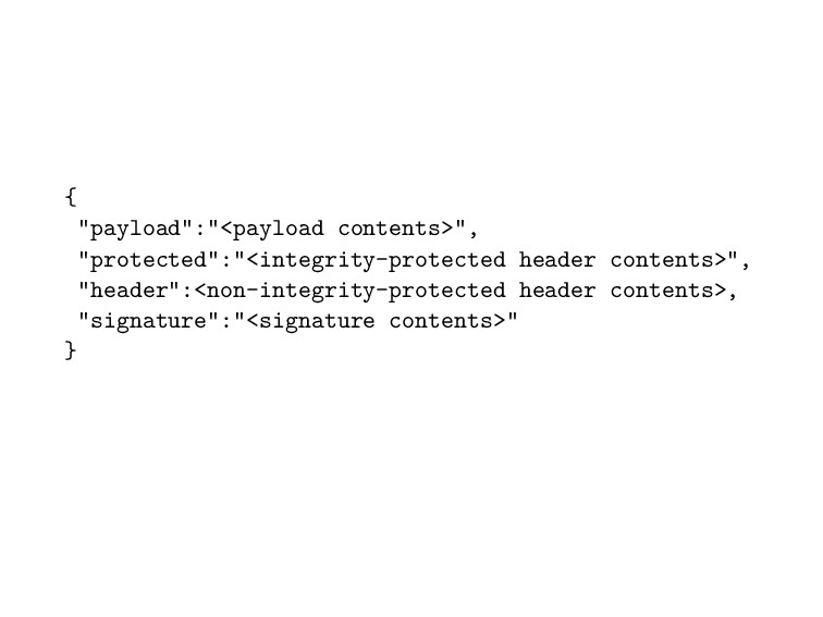 "{ ""payload"":""<payload contents>"", ""protected"":""..."