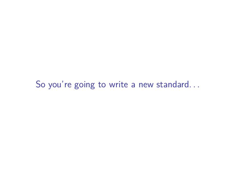 So you're going to write a new standard. . .