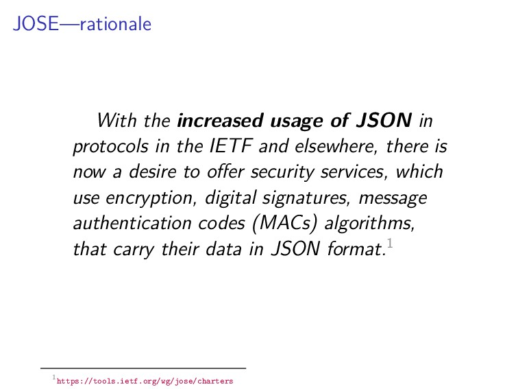 JOSE—rationale With the increased usage of JSON...