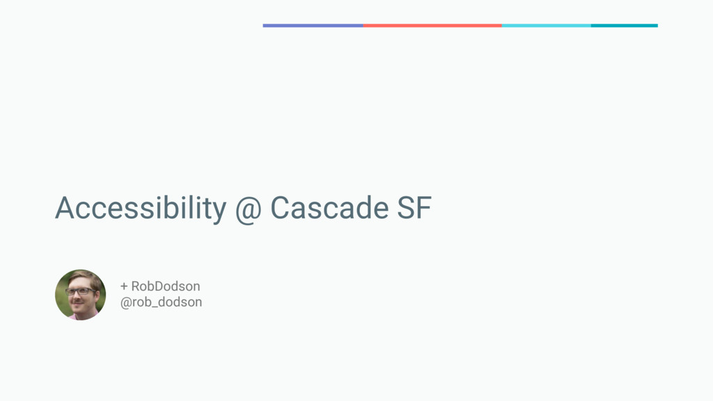 Accessibility @ Cascade SF + RobDodson @rob_dod...