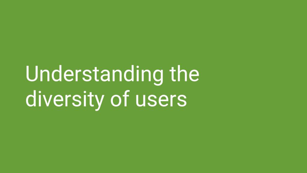 Understanding the diversity of users