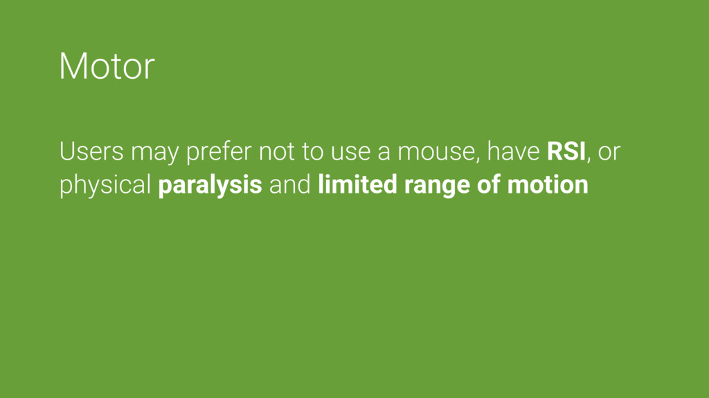 Motor Users may prefer not to use a mouse, have...