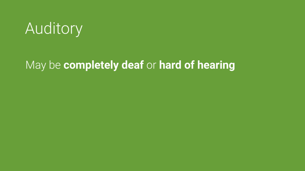 Auditory May be completely deaf or hard of hear...