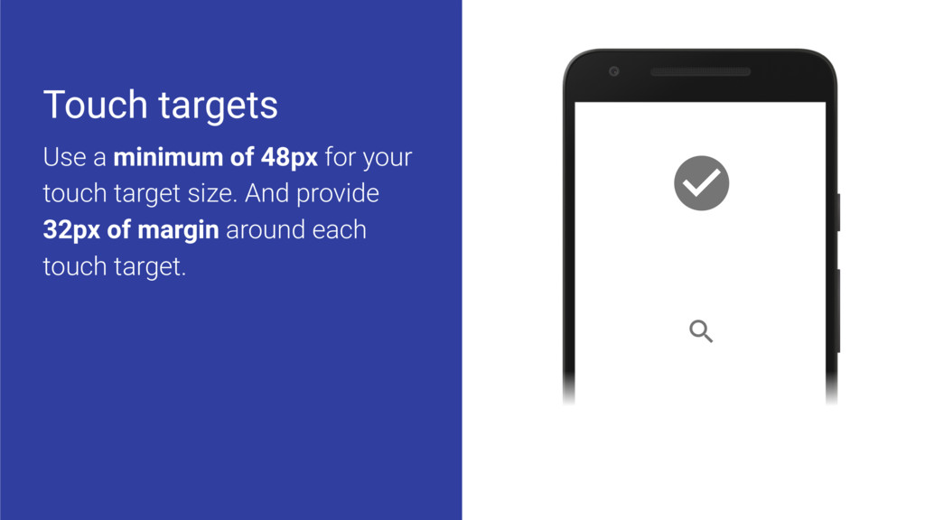 Touch targets Use a minimum of 48px for your to...