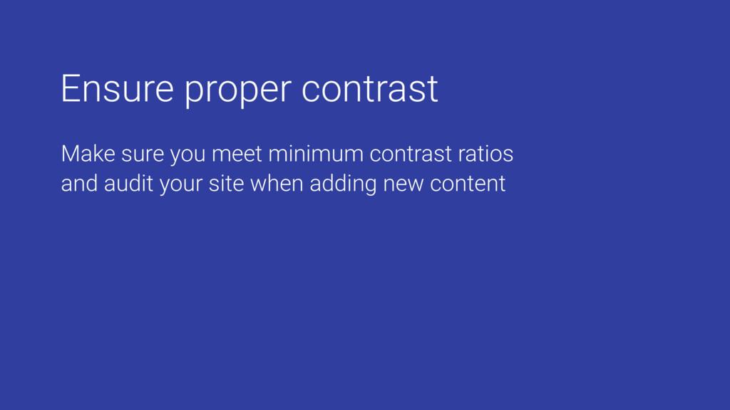 Ensure proper contrast Make sure you meet minim...