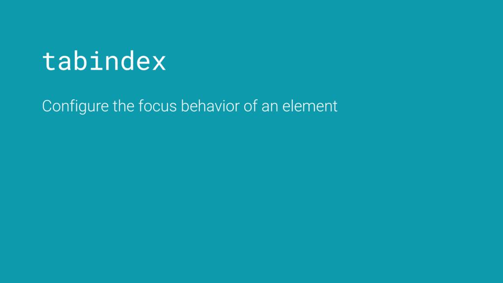 tabindex Configure the focus behavior of an ele...