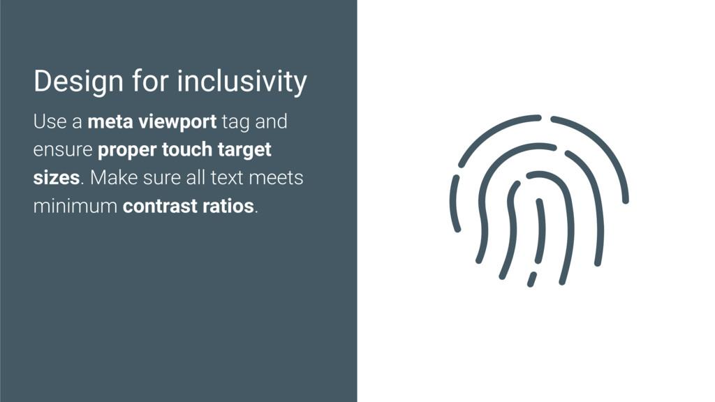 Design for inclusivity Use a meta viewport tag ...