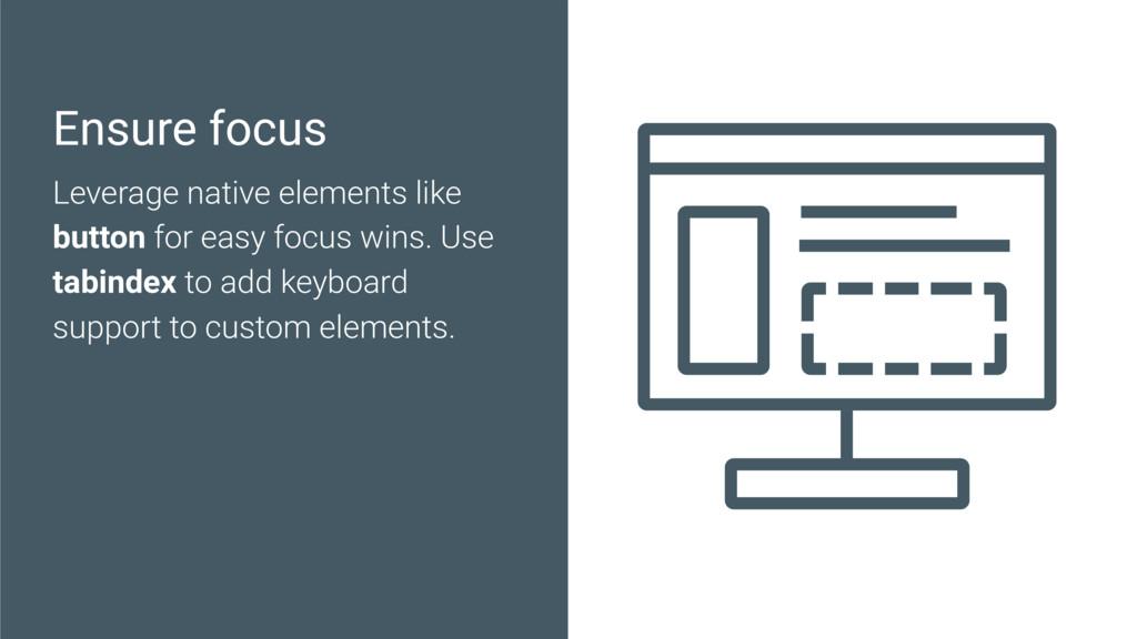 Ensure focus Leverage native elements like butt...