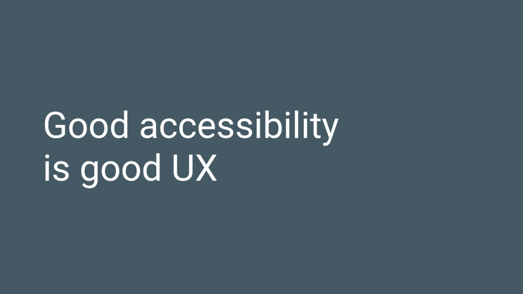 Good accessibility is good UX