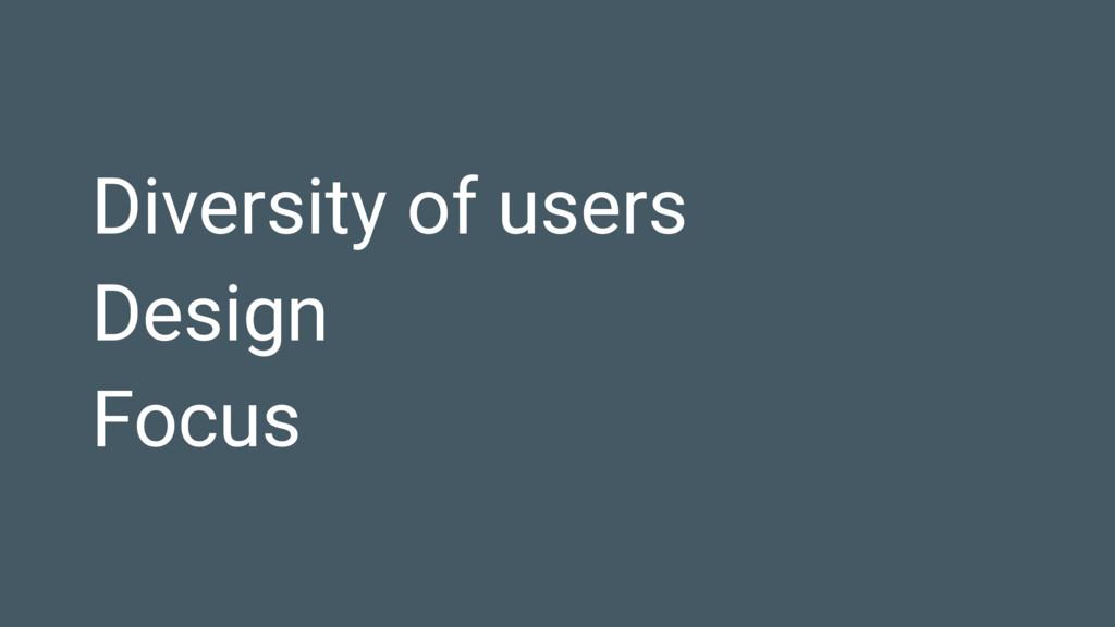 Diversity of users Design Focus
