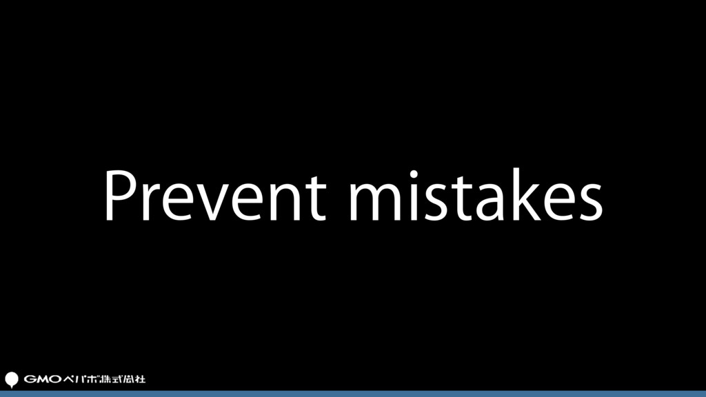 Prevent mistakes