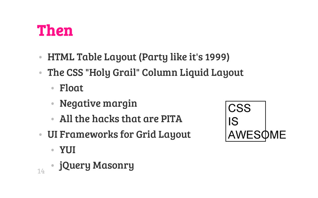Then • HTML Table Layout (Party like it's 1999)...