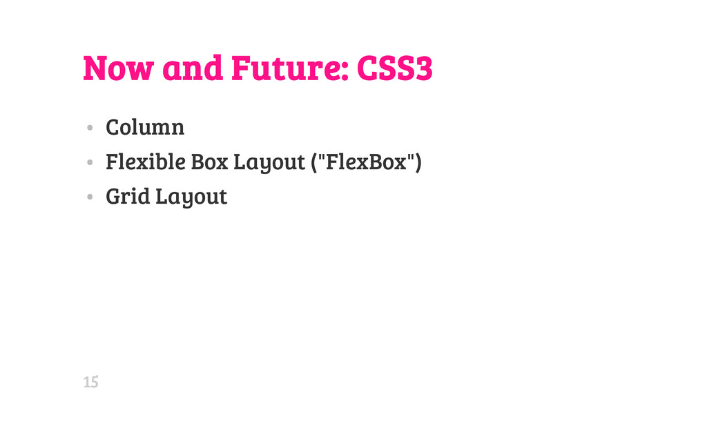 Now and Future: CSS3 • Column • Flexible Box La...