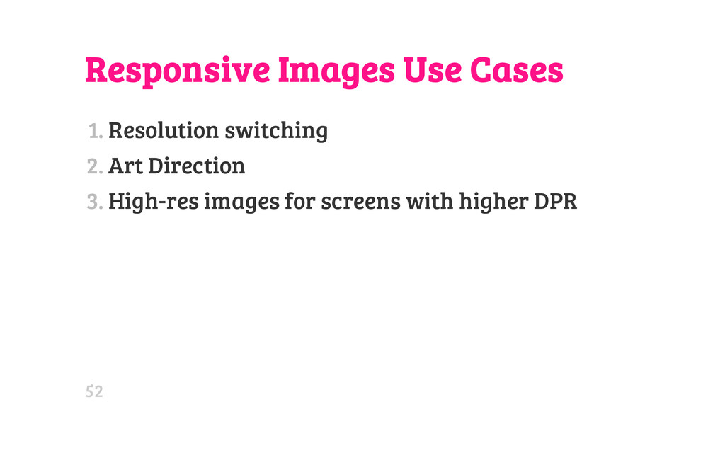Responsive Images Use Cases 1. Resolution switc...