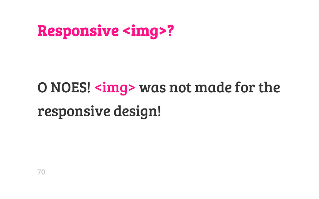 Responsive <img>? O NOES! <img> was not made fo...
