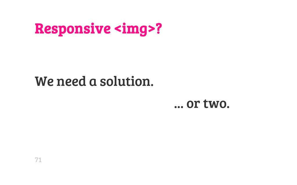 Responsive <img>? We need a solution. ... or tw...