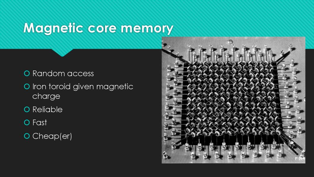 Magnetic core memory š Random access š Iron tor...