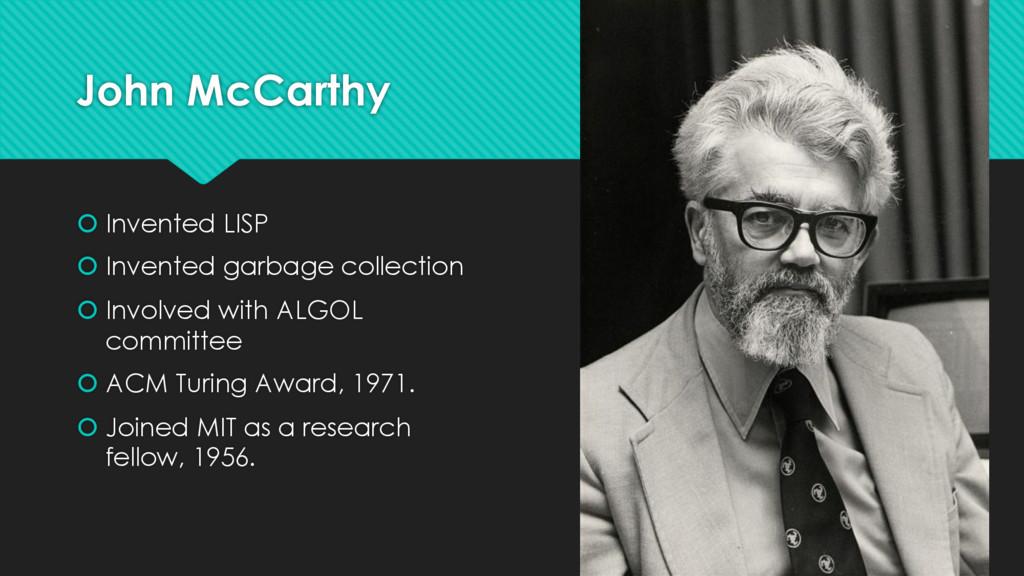 John McCarthy š Invented LISP š Invented garbag...