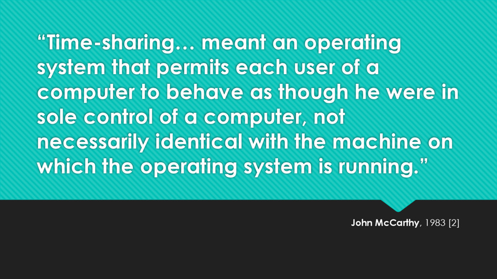 """Time-sharing… meant an operating system that p..."