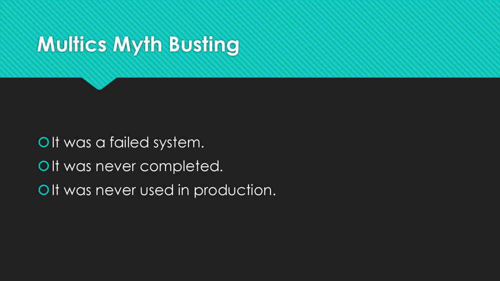 Multics Myth Busting šIt was a failed system. š...