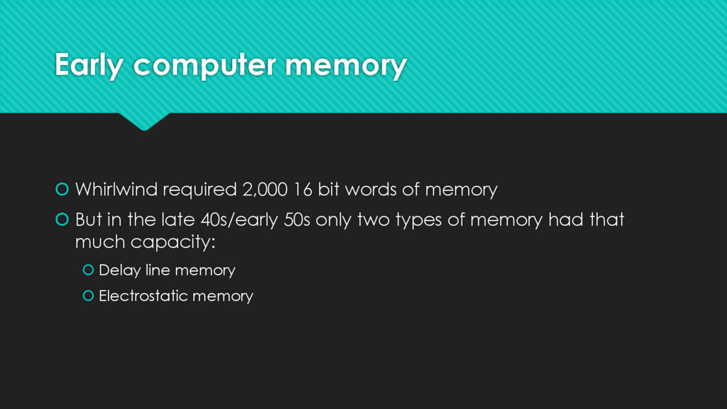 Early computer memory š Whirlwind required 2,00...
