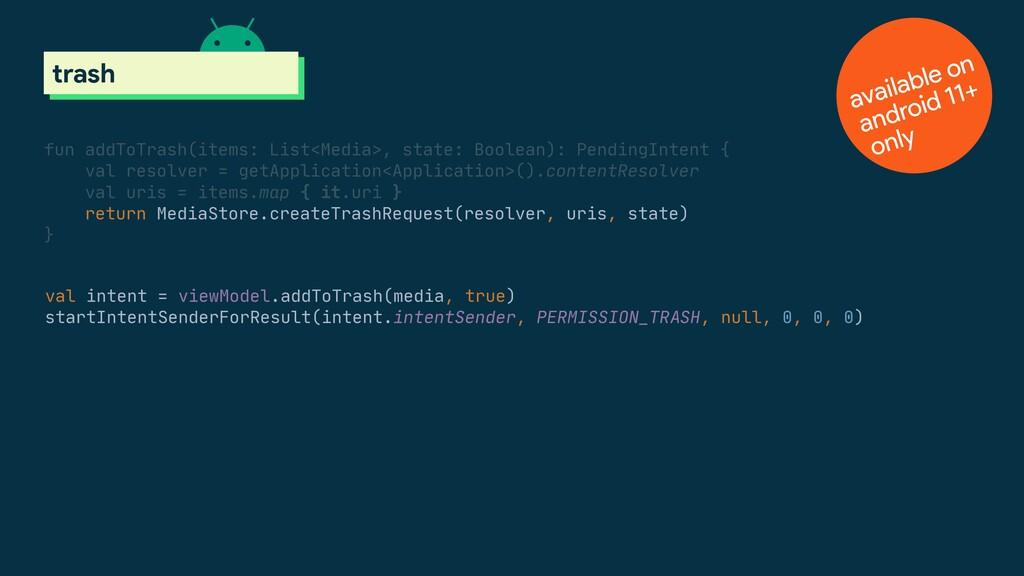 val intent = viewModel.addToTrash(media, true) ...