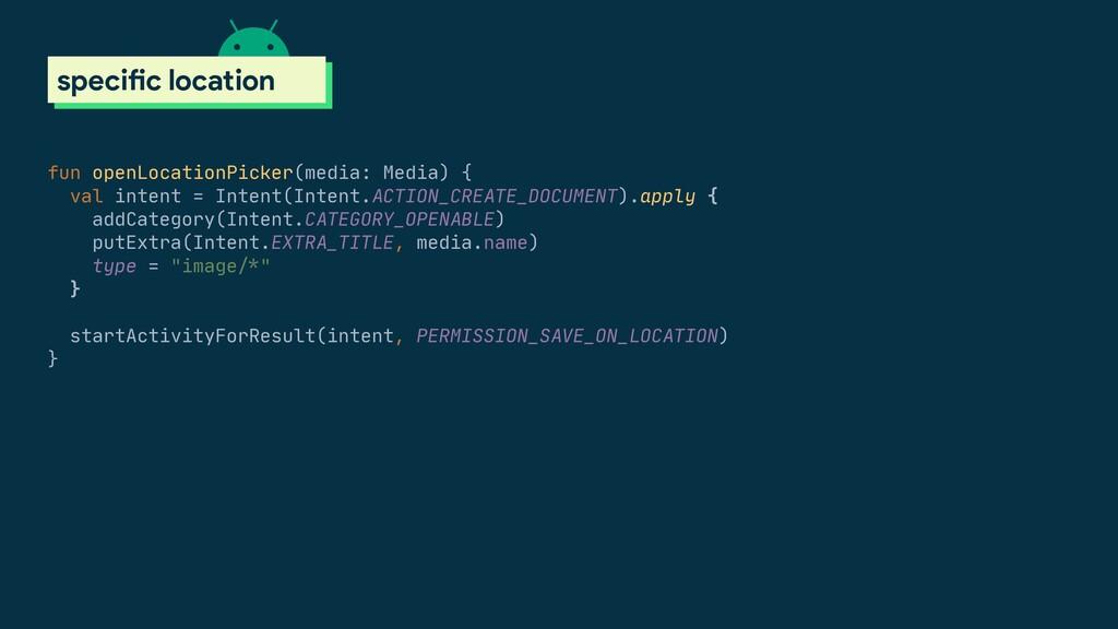 scoped storage specific location fun openLocati...