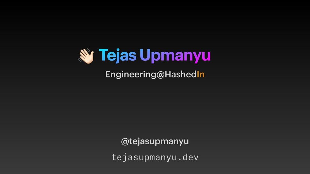 Tejas Upmanyu Engineering@HashedIn  @tejasupman...