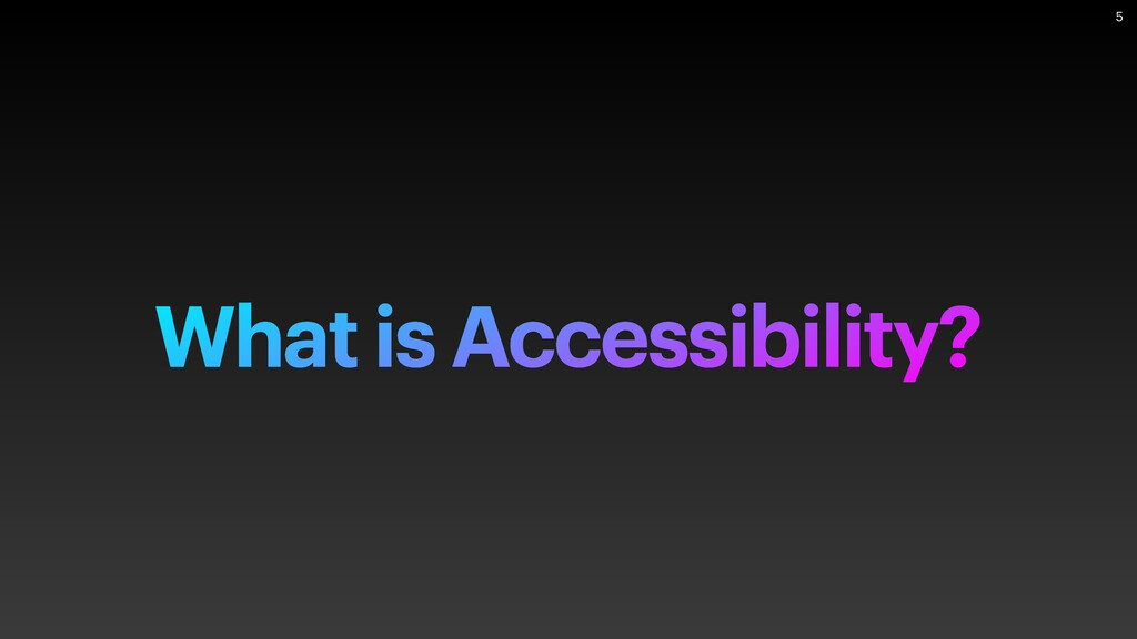What is Accessibility? 5