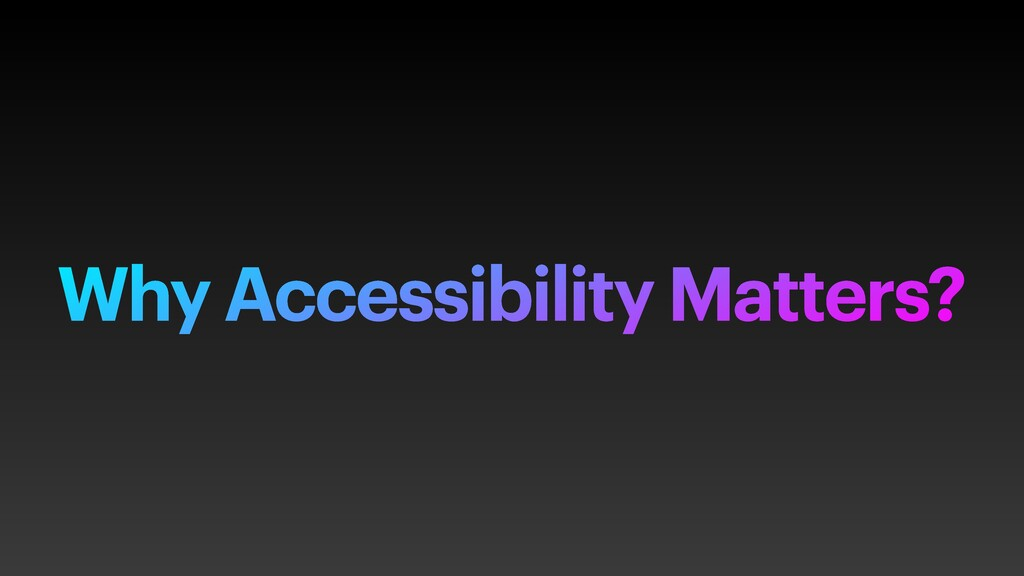 Why Accessibility Matters?
