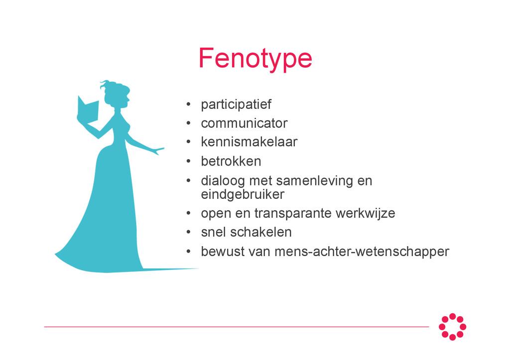Fenotype • participatief • communicator • ke...