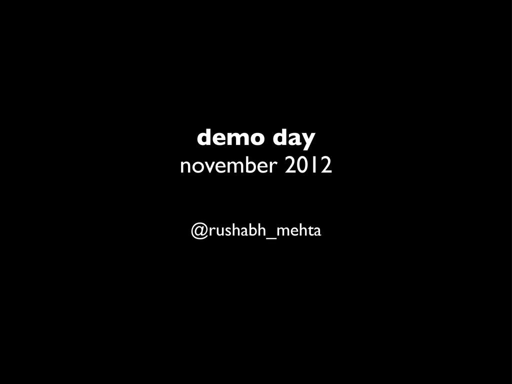 @rushabh_mehta demo day november 2012