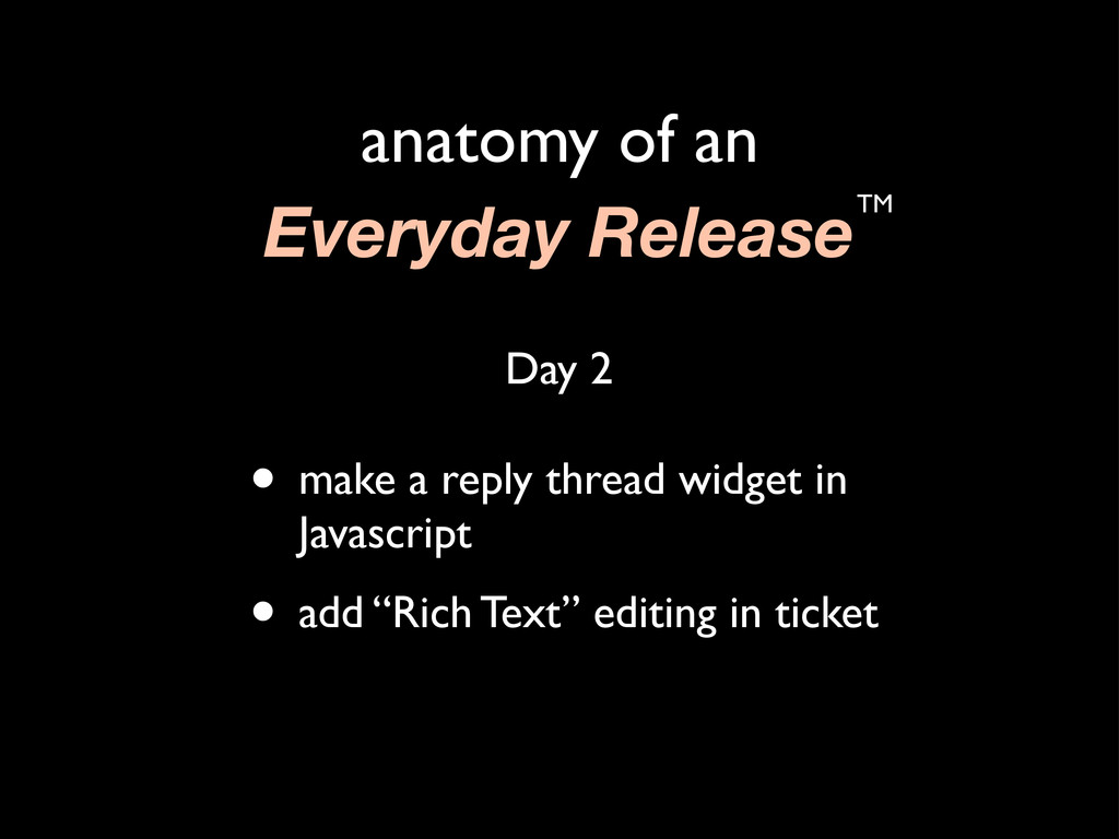 anatomy of an Everyday ReleaseTM • make a reply...