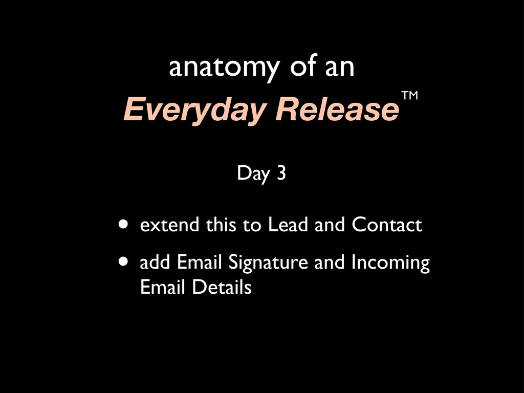 anatomy of an Everyday ReleaseTM • extend this ...