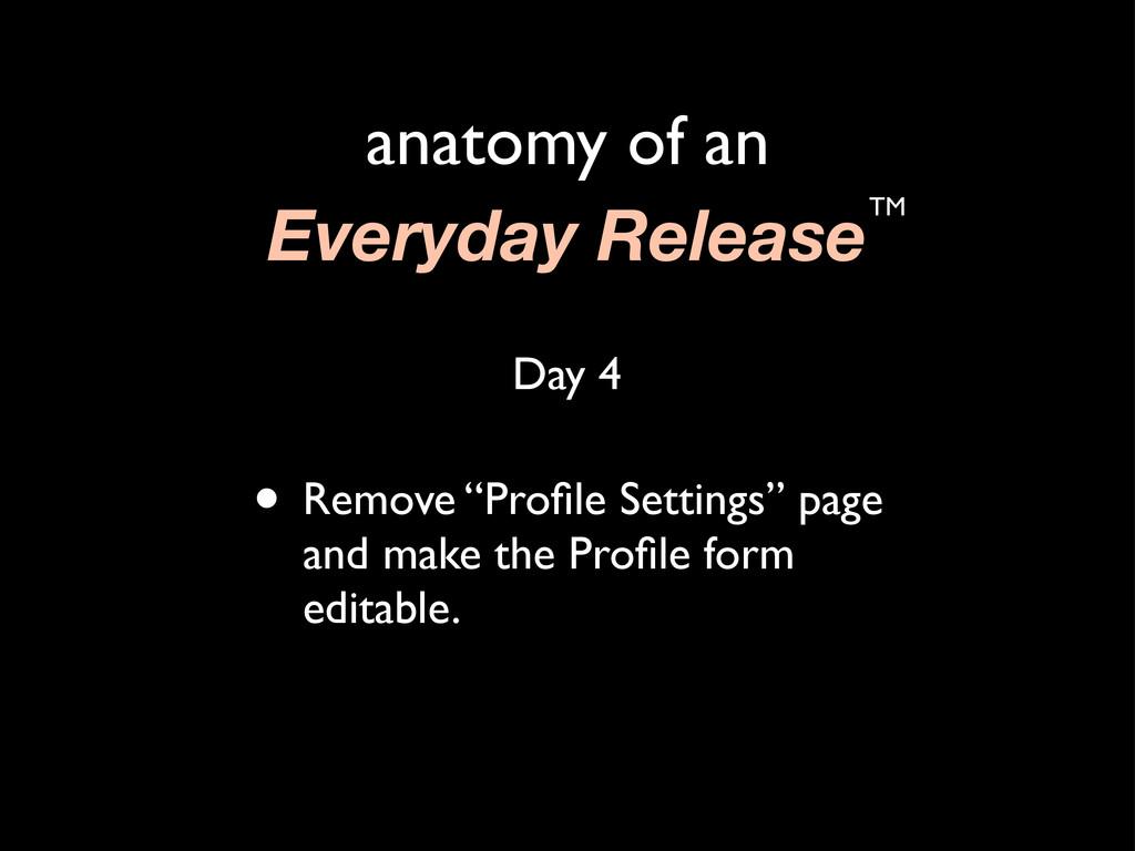 "anatomy of an Everyday ReleaseTM • Remove ""Profi..."
