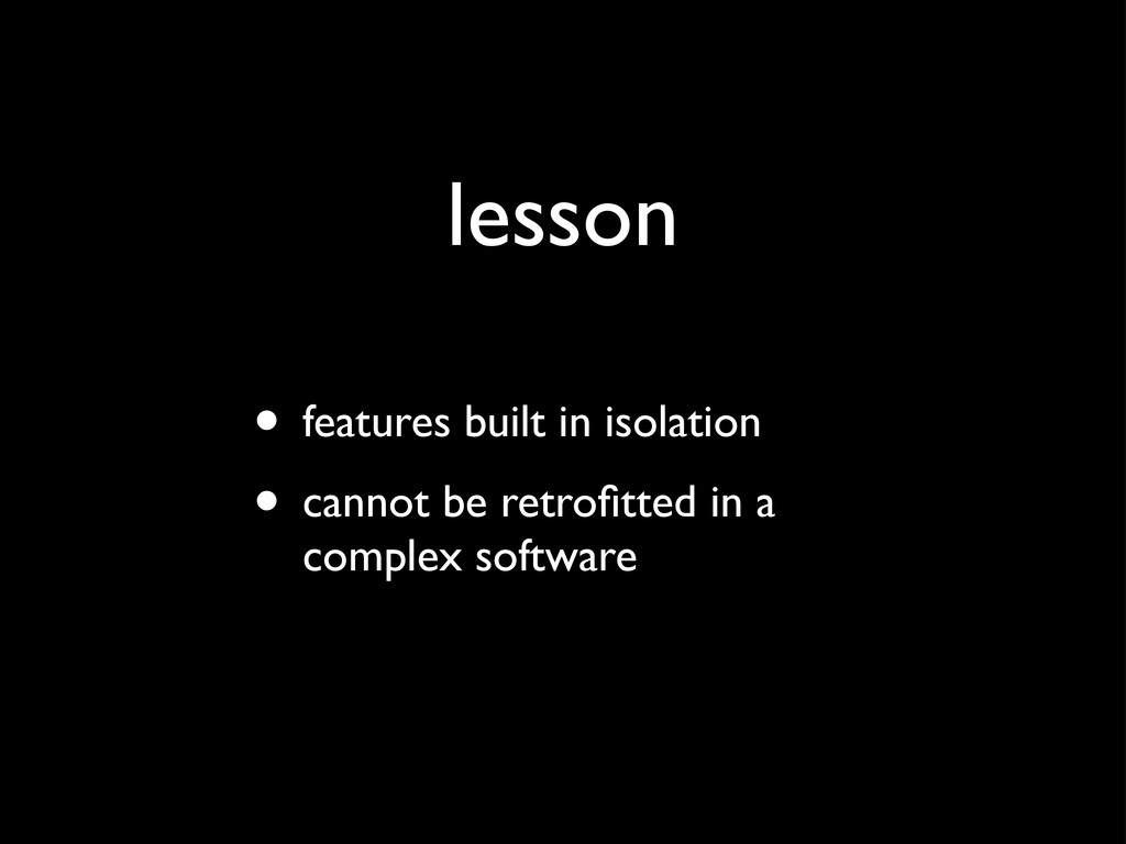 lesson • features built in isolation • cannot b...