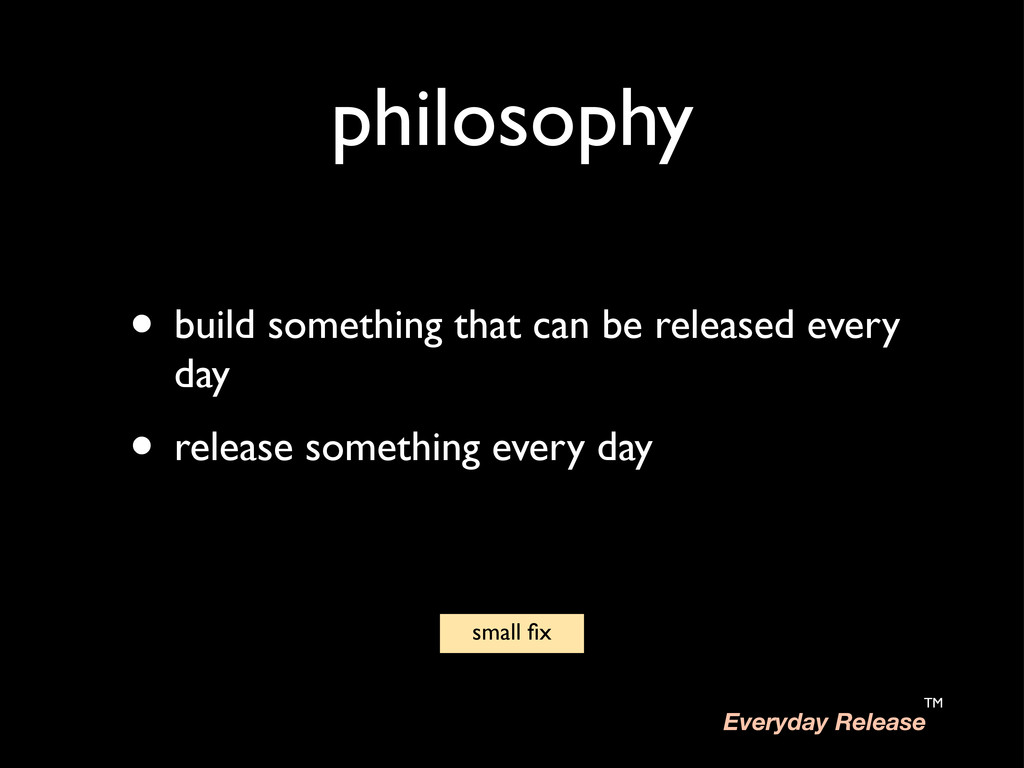 philosophy • build something that can be releas...