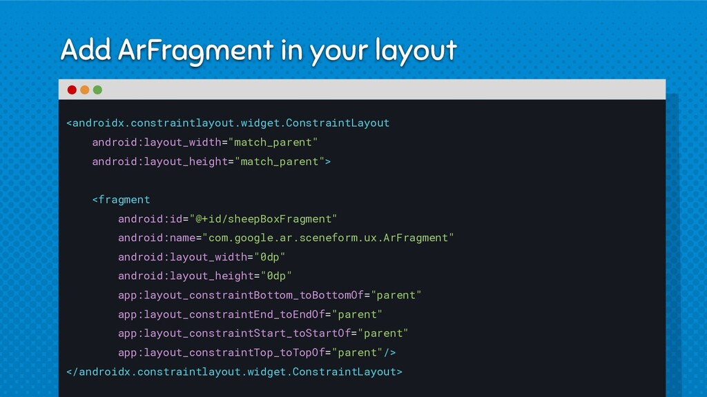 Add ArFragment in your layout <androidx.constra...