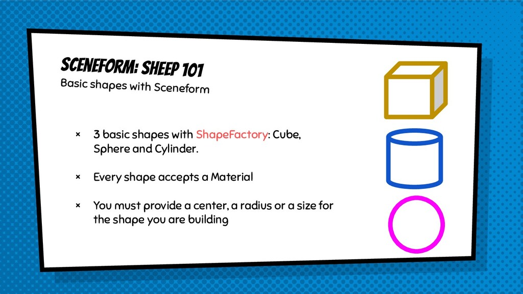 × 3 basic shapes with ShapeFactory: Cube, Spher...