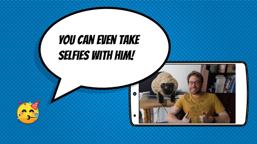 You can even take selfies with him!