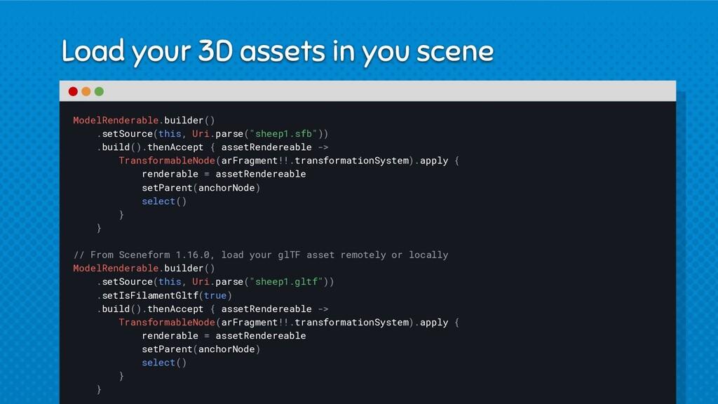 Load your 3D assets in you scene ModelRenderabl...