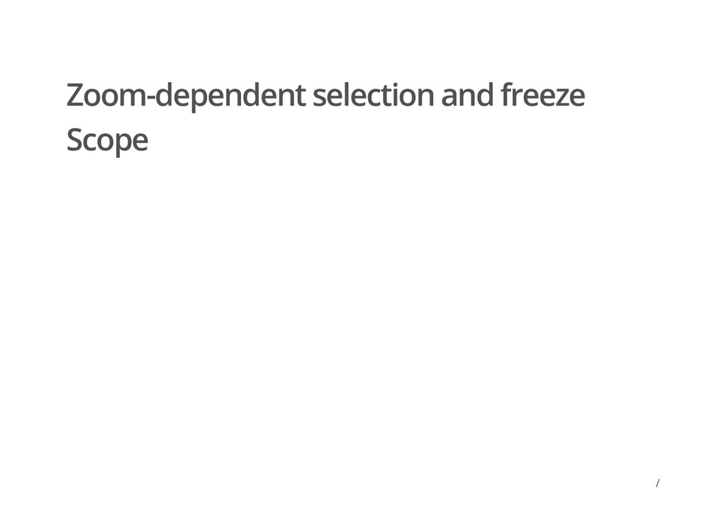 / Zoom-dependent selection and freeze Scope /