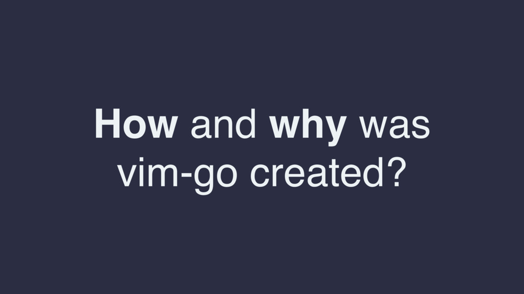 How and why was vim-go created?