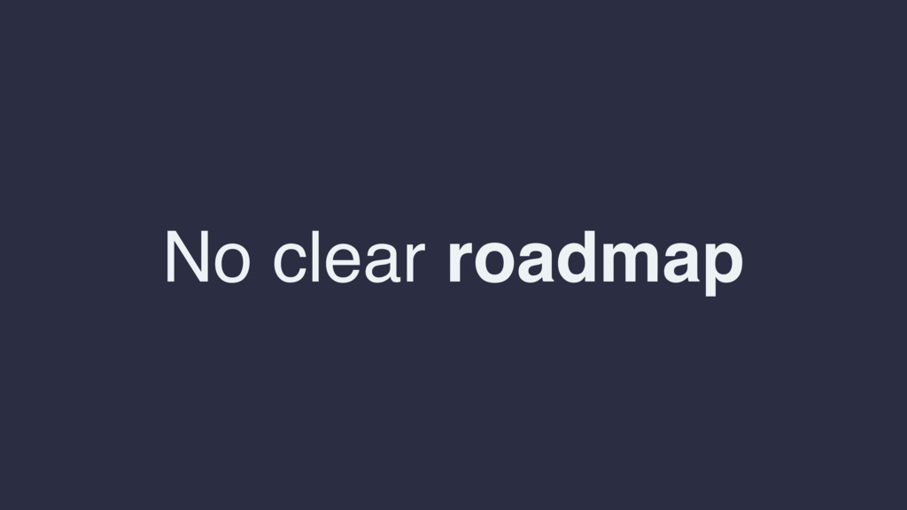 No clear roadmap