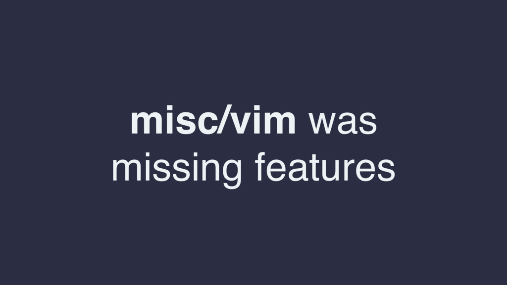 misc/vim was missing features