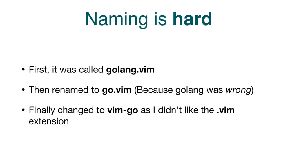 Naming is hard • First, it was called golang.vi...