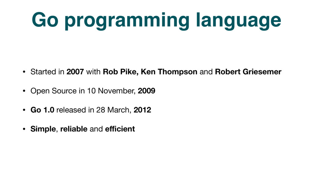 Go programming language • Started in 2007 with ...